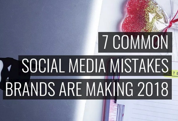 7 Common Social Media Mistakes Brands are Still Making in 2018   Social Media Today