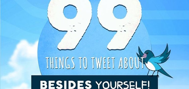 99 Things to Tweet About (Besides Yourself) [Infographic] | Social Media Today