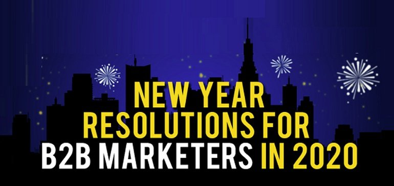 New Year Resolutions that B2B Marketers Should Consider in 2020 [Infographic]