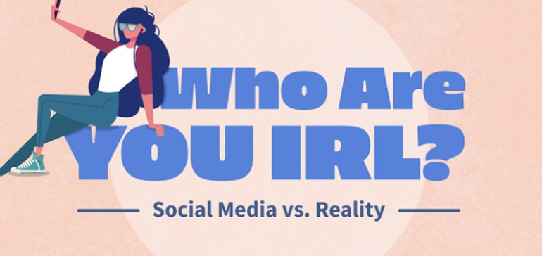 Who Are You IRL? Social Media Vs Reality [Infographic]