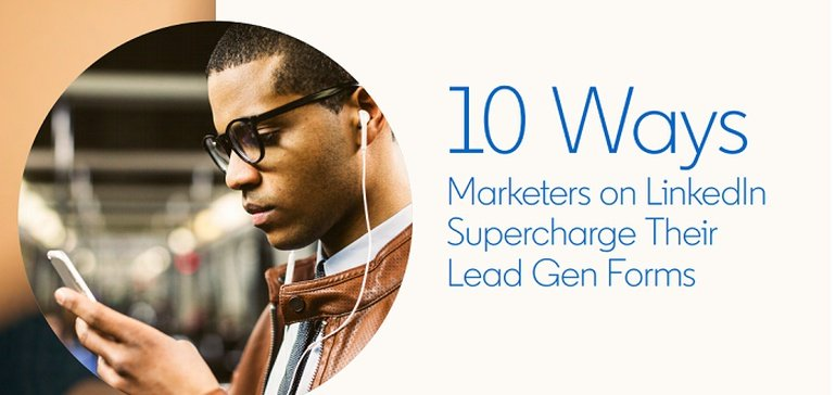 10 Ways Marketers Can Supercharge their LinkedIn Lead Gen Forms [Infographic]