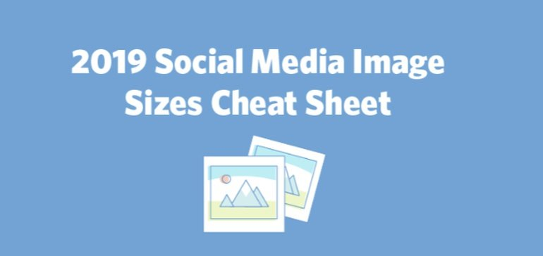 2019 Social Media Image Sizes Cheat Sheet [Infographic]