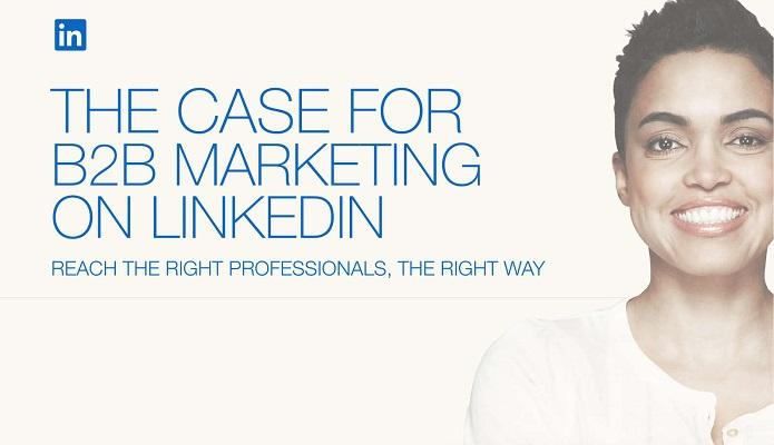 socialmediatoday.com - Andrew Hutchinson - The Case for B2B Marketing on LinkedIn [Infographic]